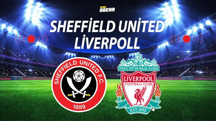 Sheffield United Liverpool maçı ne zaman saat kaçta hangi kanalda?