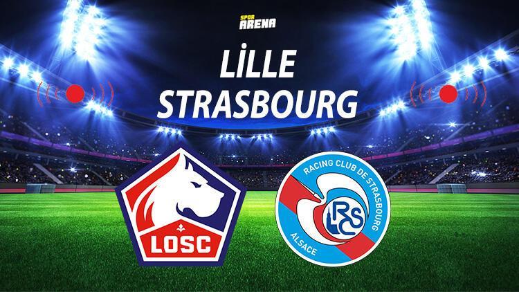 Lille Strasbourg maçı ne zaman saat kaçta hangi kanalda canlı izlenebilecek?