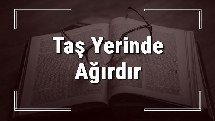 Taş Yerinde Ağırdır atasözünün anlamı ve örnek cümle içinde kullanımı (TDK)
