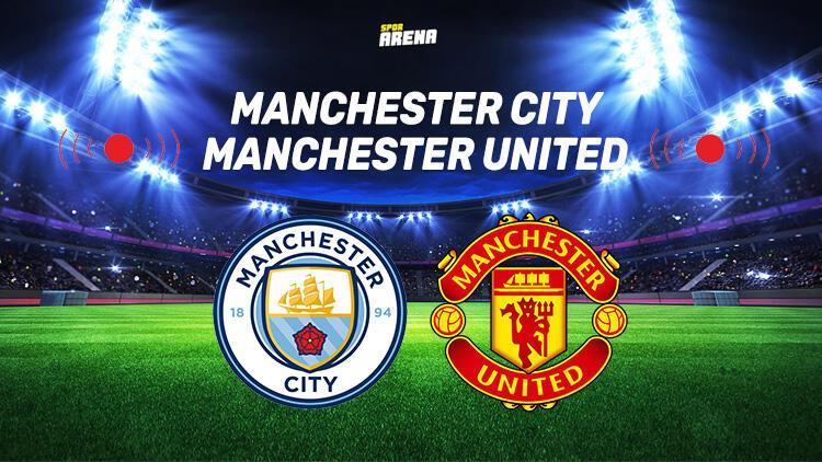 Manchester City Manchester United maçı saat kaçta, hangi kanalda? İşte detaylar