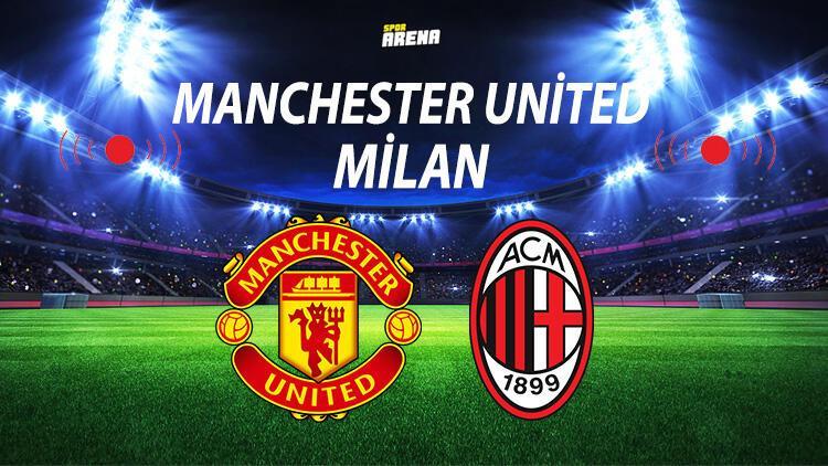 Manchester United Milan maçı ne zaman saat kaçta ve hangi kanalda? Manchester United Milan maçı için geri sayım
