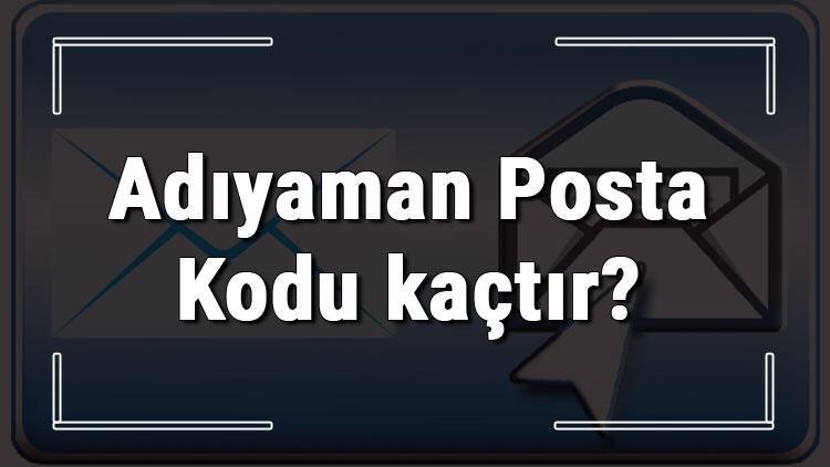 Adıyaman Posta Kodu kaçtır? Adıyaman ili ve ilçelerinin Posta Kodları