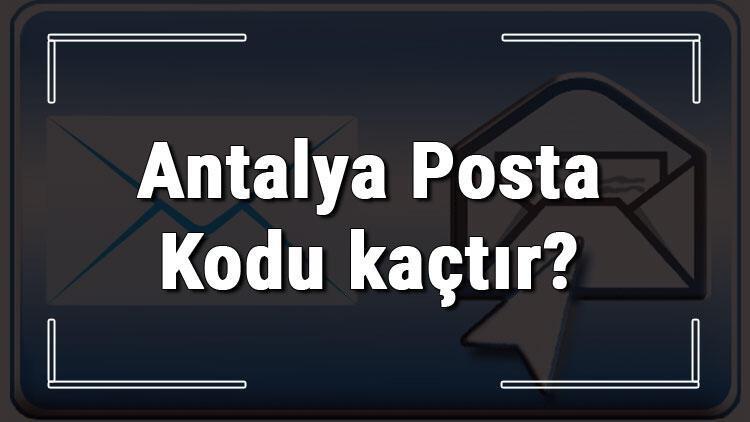 Antalya Posta Kodu kaçtır? Antalya ili ve ilçelerinin Posta Kodları