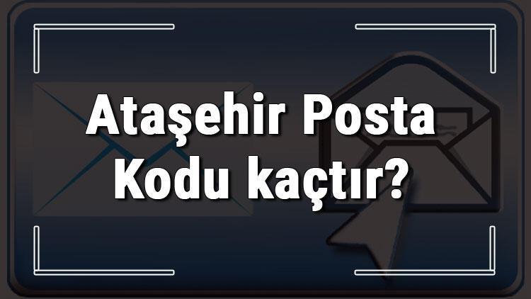 Ataşehir Posta Kodu kaçtır? İstanbul'un ilçesi Ataşehir'in ve mahallelerinin Posta Kodları