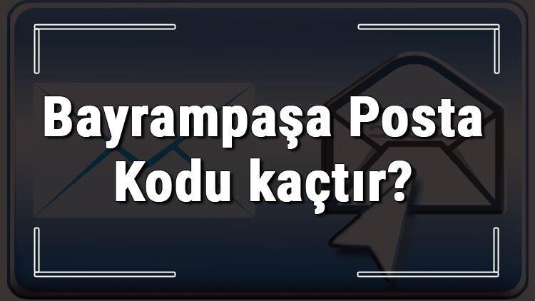 Bayrampaşa Posta Kodu kaçtır? İstanbul'un ilçesi Bayrampaşa'nın ve mahallelerinin Posta Kodları