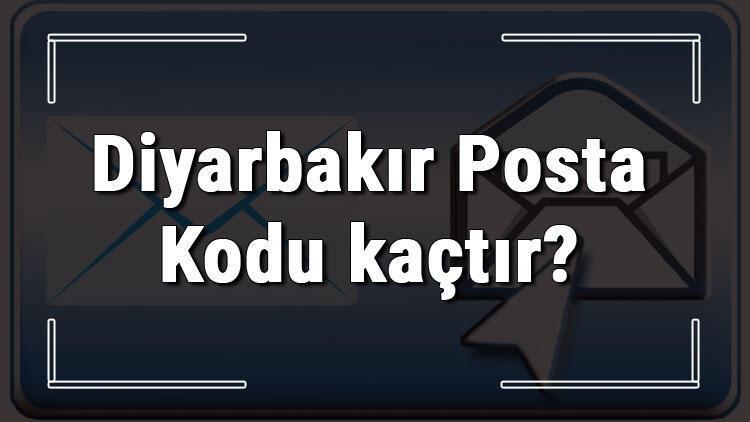 Diyarbakır Posta Kodu kaçtır? Diyarbakır ili ve ilçelerinin Posta Kodları