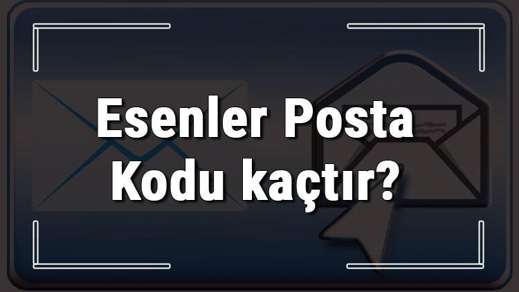 Esenler Posta Kodu kaçtır? İstanbul'un ilçesi Esenler'in ve mahallelerinin Posta Kodları