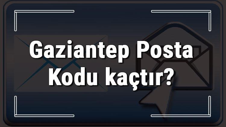 Gaziantep Posta Kodu kaçtır? Gaziantep ili ve ilçelerinin Posta Kodları