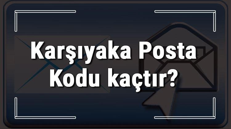 Karşıyaka Posta Kodu kaçtır? İzmir'in ilçesi Karşıyaka'nın ve mahallelerinin Posta Kodları