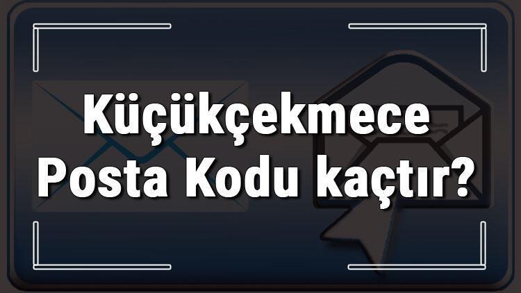 Küçükçekmece Posta Kodu kaçtır? İstanbul'un ilçesi Küçükçekmece'nin ve mahallelerinin Posta Kodları