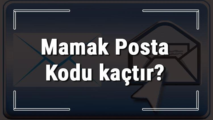 Mamak Posta Kodu kaçtır? Ankara'nın ilçesi Mamak'ın ve mahallelerinin Posta Kodları