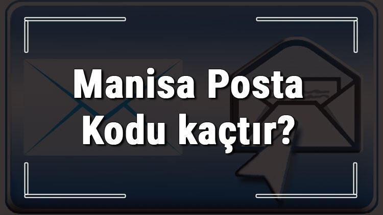 Manisa Posta Kodu kaçtır? Manisa ili ve ilçelerinin Posta Kodları