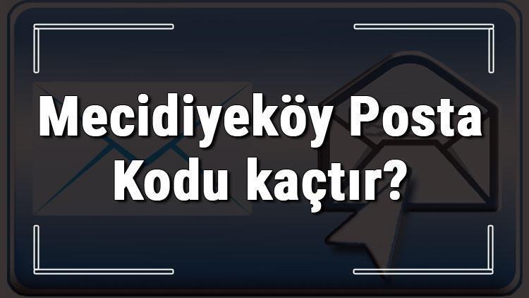 Mecidiyeköy Posta Kodu kaçtır? İstanbul'un ilçesi Mecidiyeköy'ün ve mahallelerinin Posta Kodları