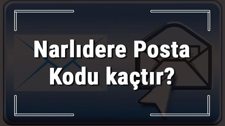 Narlıdere Posta Kodu kaçtır? İzmir'in ilçesi Narlıdere'nin ve mahallelerinin Posta Kodları