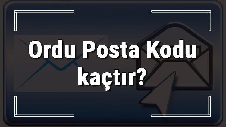 Ordu Posta Kodu kaçtır? Ordu ili ve ilçelerinin Posta Kodları