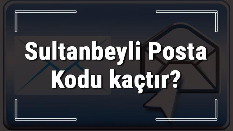Sultanbeyli Posta Kodu kaçtır? İstanbul'un ilçesi Sultanbeyli'nin ve mahallelerinin Posta Kodları