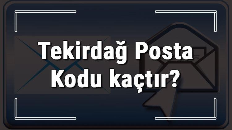 Tekirdağ Posta Kodu kaçtır? Tekirdağ ili ve ilçelerinin Posta Kodları