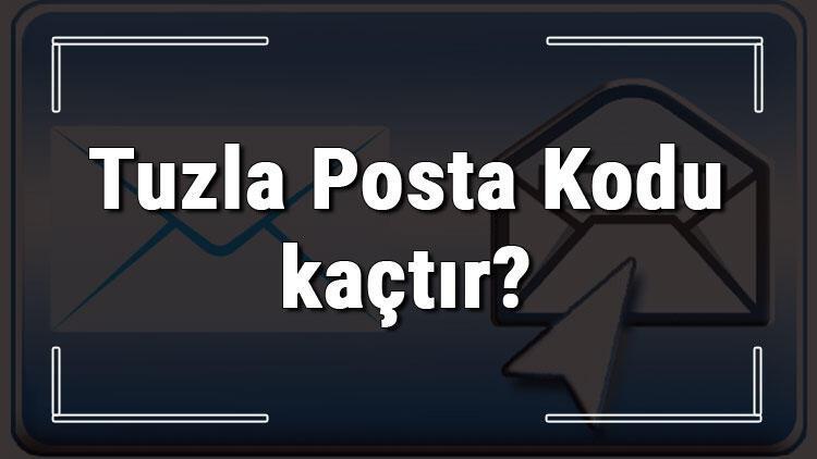 Tuzla Posta Kodu kaçtır? İstanbul'un ilçesi Tuzla'nın ve mahallelerinin Posta Kodları