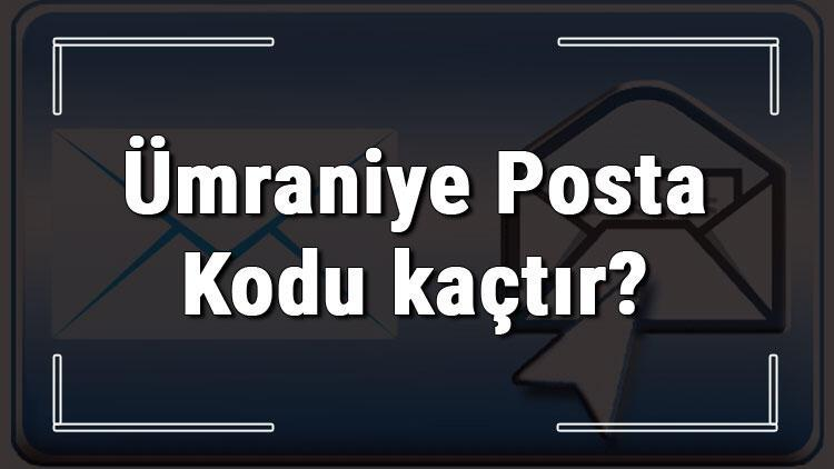 Ümraniye Posta Kodu kaçtır? İstanbul'un ilçesi Ümraniye'nin ve mahallelerinin Posta Kodları