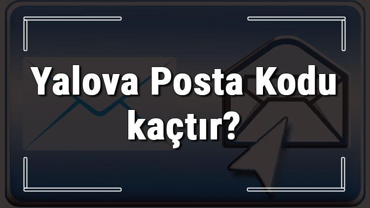 Yalova Posta Kodu kaçtır? Yalova ili ve ilçelerinin Posta Kodları