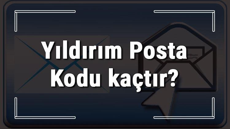 Yıldırım Posta Kodu kaçtır? Bursa'nın ilçesi Yıldırım'ın ve mahallelerinin Posta Kodları