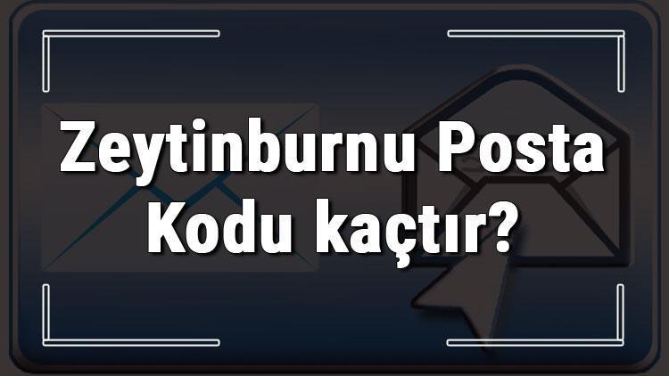 Zeytinburnu Posta Kodu kaçtır? İstanbul'un ilçesi Zeytinburnu'nun ve mahallelerinin Posta Kodları