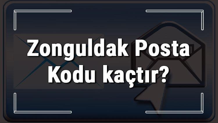 Zonguldak Posta Kodu kaçtır? Zonguldak ili ve ilçelerinin Posta Kodları