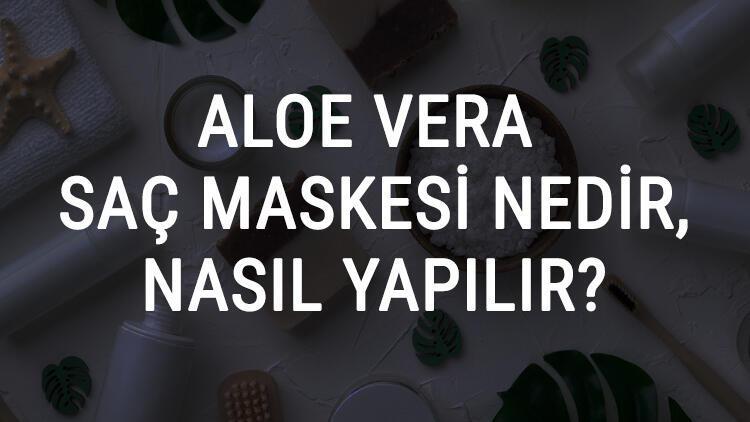 Aloe Vera Saç Maskesi Ne İşe Yarar Ve Nasıl Yapılır? Aloe Vera Saç Maskesi Faydaları Ve Yapımı İçin Tarifler