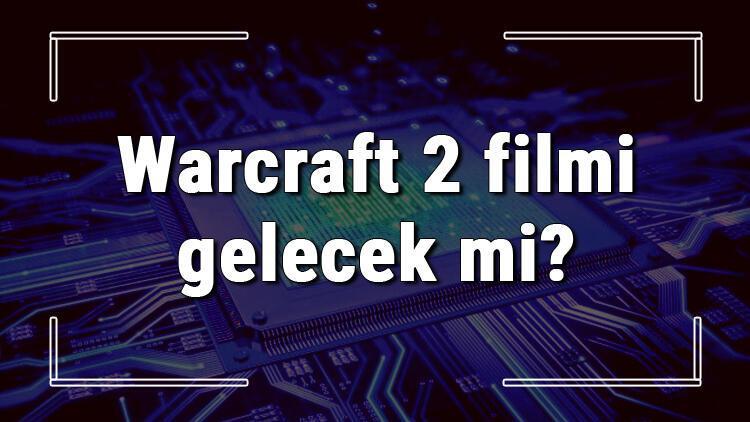 Warcraft 2 filmi gelecek mi? Warcraft 2 neden çıkmayacak? Warcraft 2 filmi hakkında merak edilenler