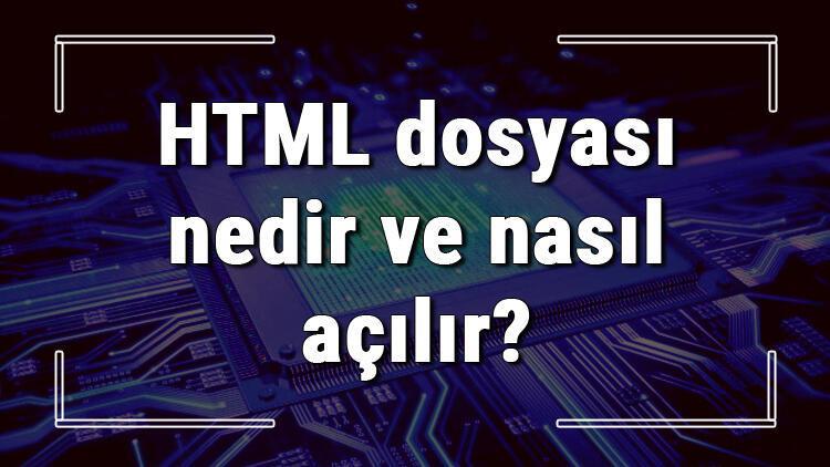 HTML dosyası nedir ve nasıl açılır? HTML dosyası açma işlemi ve program önerisi