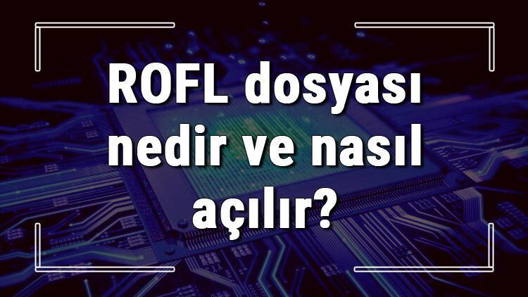 ROFL dosyası nedir ve nasıl açılır ROFL dosyası açma işlemi ve program önerisi