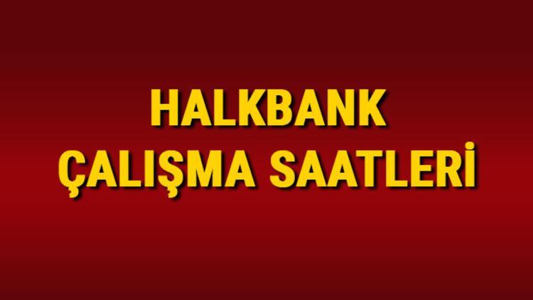 Halkbank çalışma saatleri 2021 - Halkbank saat kaçta açılıp kaçta kapanıyor? Halkbank öğle arası açılış kapanış saatleri