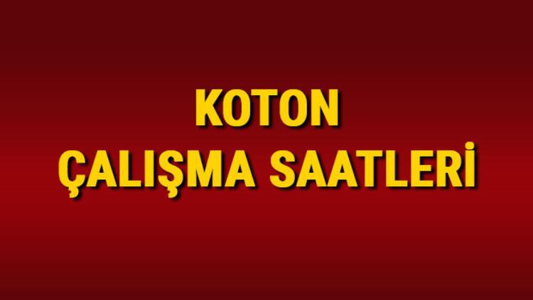 Koton Çalışma Saatleri 2021 – Koton saat kaçta açılıyor, kaçta kapanıyor? Koton hafta sonu açılış ve kapanış saatleri