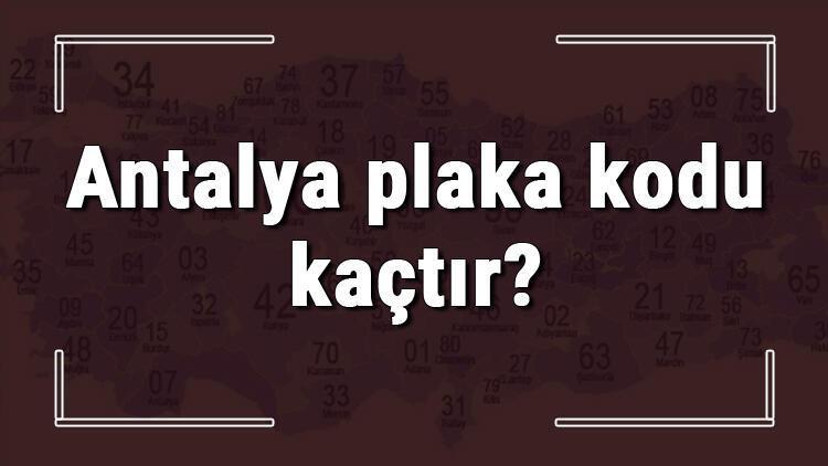 Antalya plaka kodu kaçtır Antalya ve ilçelerinin plaka harfleri