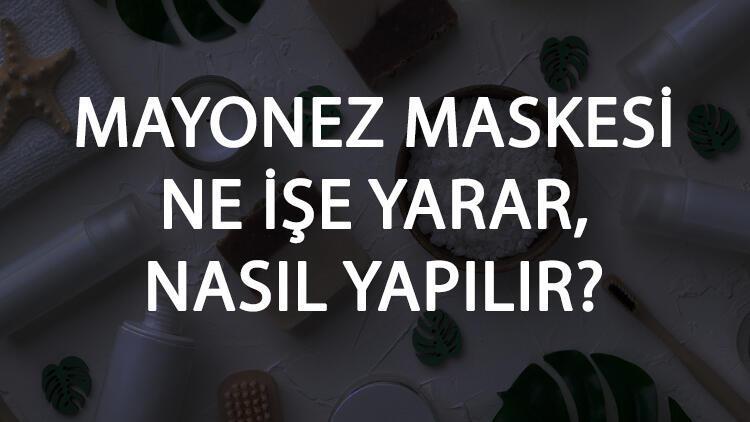 Mayonez Maskesi Ne İşe Yarar Ve Nasıl Yapılır? Mayonez Maskesi Faydaları Ve Yapımı İçin Tarifler