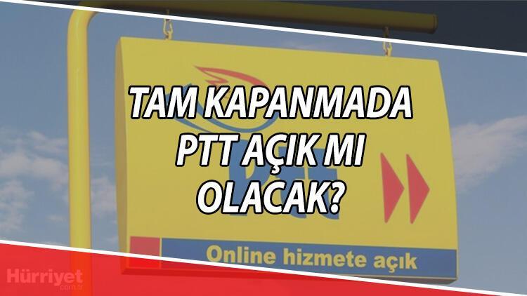 Tam kapanmada PTT açık mı, çalışıyor mu?  Yarın PTT'ler kaça kadar açık olacak? İşte 29 Nisan-17 Mayıs arası yasakta PTT çalışma saati detayları