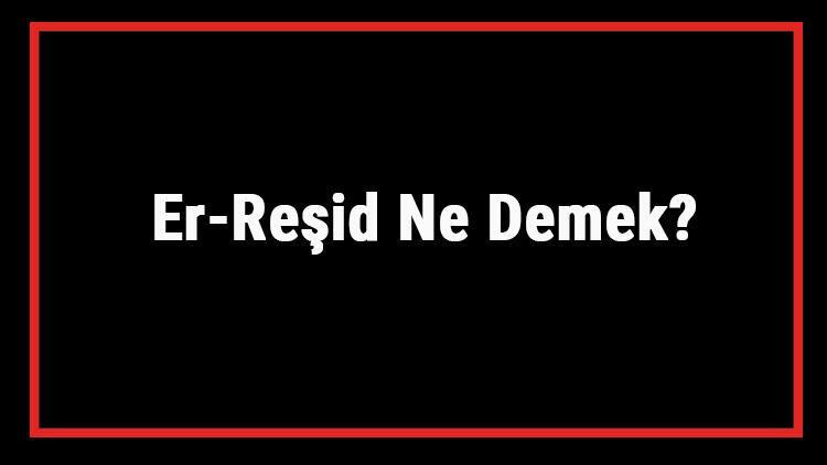 Er-Reşid Ne Demek? Er Reşid Esması Türkçe Anlamı Ve Ya Reşid Zikrinin Fazileti İle Faydaları