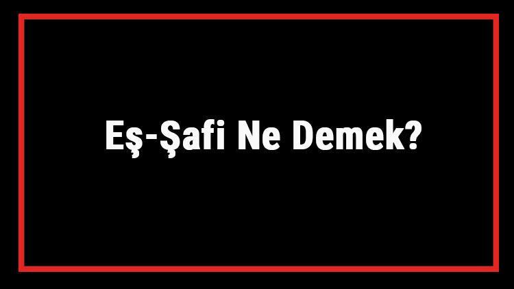 Eş-Şafi Ne Demek? Eş Şafi Esması Türkçe Anlamı Ve Ya Şafi Zikrinin Fazileti İle Faydaları