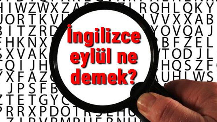 İngilizce eylül ne demek? Eylül kelimesinin İngilizce yazılışı, okunuşu ve söylenişi