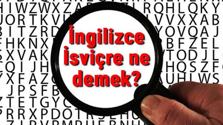 İngilizce İsviçre ne demek? İsviçre kelimesinin İngilizce yazılışı, okunuşu ve söylenişi