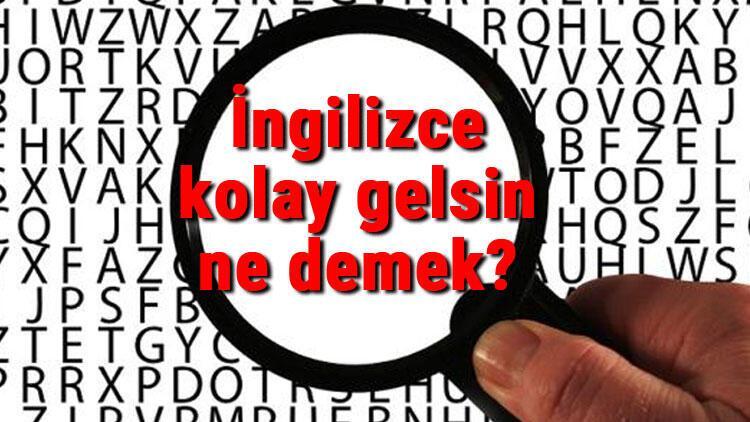 İngilizce kolay gelsin ne demek? Kolay gelsin kelimesinin İngilizce yazılışı, okunuşu ve söylenişi