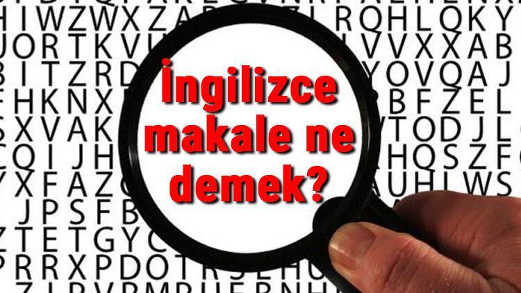 İngilizce makale ne demek? Makale kelimesinin İngilizce yazılışı, okunuşu ve söylenişi