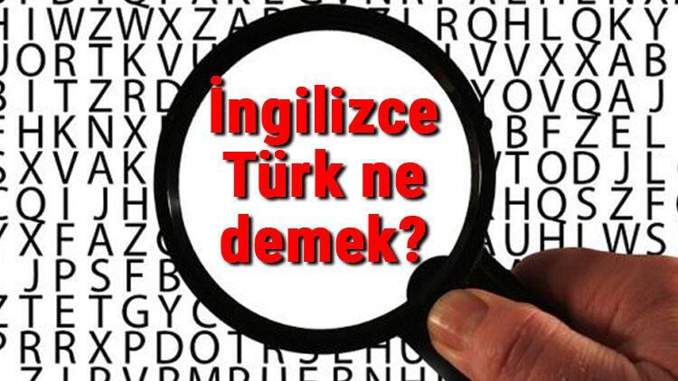 İngilizce Türk ne demek? Türk kelimesinin İngilizce yazılışı, okunuşu ve söylenişi