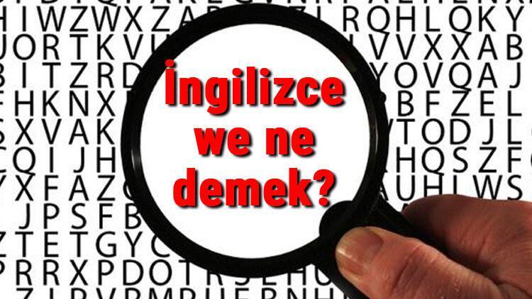 İngilizce we ne demek? We kelimesinin Türkçe karşılığı