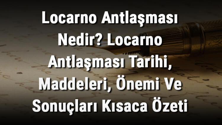 Locarno Antlaşması Nedir? Locarno Antlaşması Tarihi, Maddeleri, Önemi Ve Sonuçları Kısaca Özeti