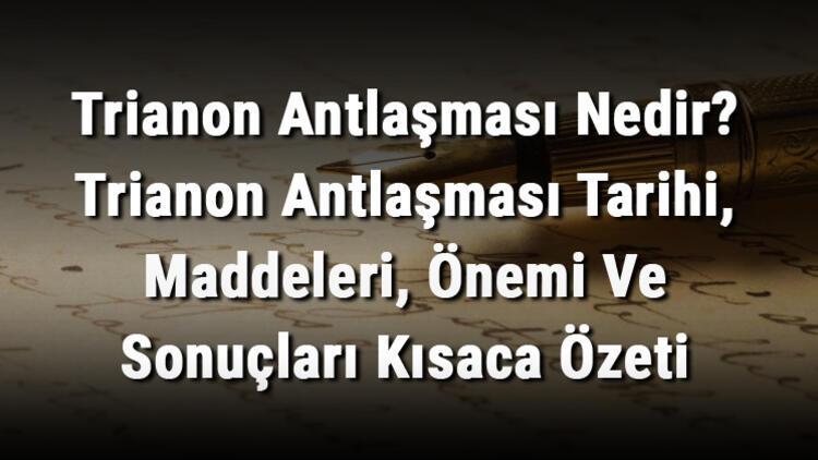 Trianon Antlaşması Nedir? Trianon Antlaşması Tarihi, Maddeleri, Önemi Ve Sonuçları Kısaca Özeti