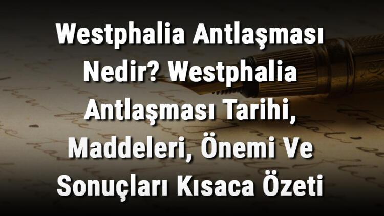 Westphalia Antlaşması Nedir? Westphalia Antlaşması Tarihi, Maddeleri, Önemi Ve Sonuçları Kısaca Özeti