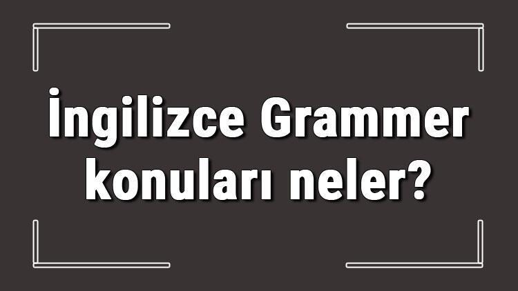 İngilizce Grammer konuları neler? İngilizce Grammer ve Tense konuları listesi