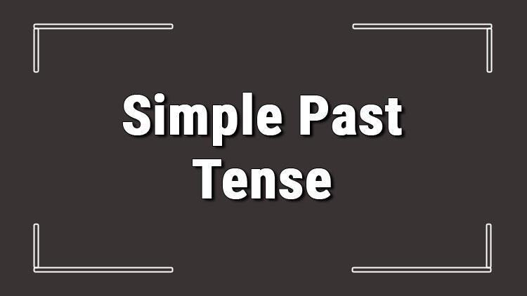 Simple Past Tense (İngilizce geçmiş zaman) olumlu, olumsuz ve soru cümleleri ile alıştırmalı konu anlatımı