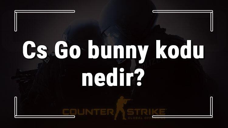 Cs Go bunny kodu nedir Cs Goda bunny açma ve hızlandırma kodları (Console)